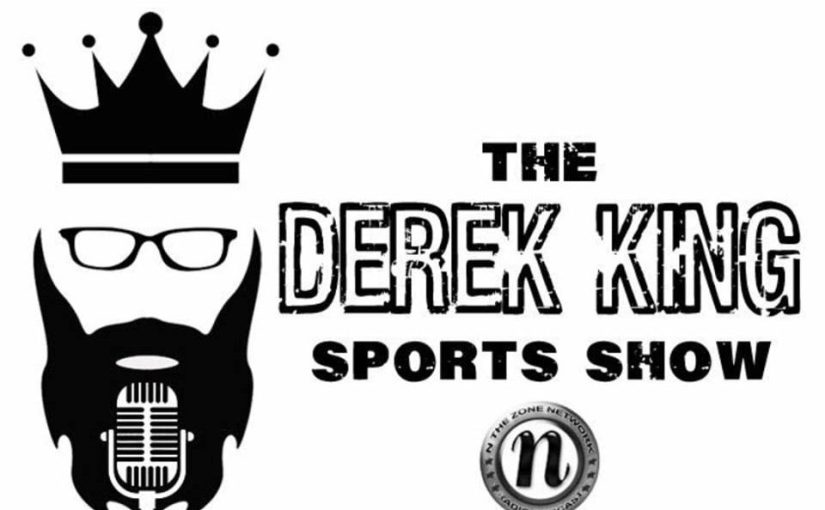 The Derek King Sports Show: EPISODE 2 03-11-19